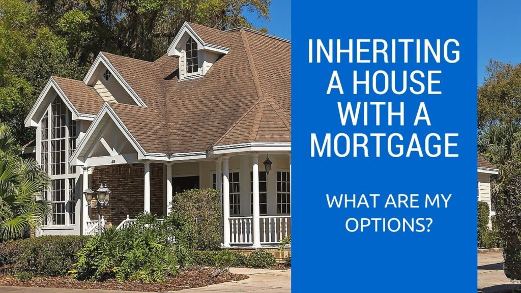 INHEREITED HOUSE WITH MORTGAGE