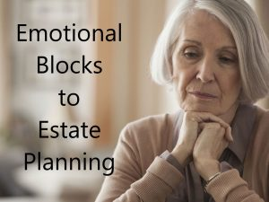 Emotional Blocks to Estate Planning