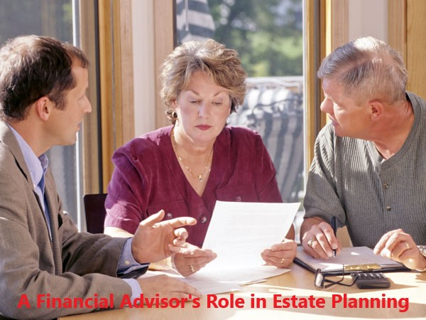 A Financial advisor's Role in estate Planning