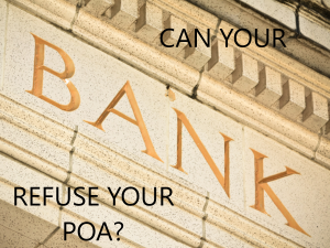 CAN YOUR BANK REFUSE YOUR POA